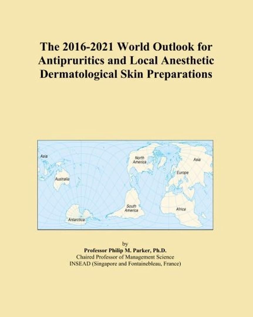 非行ペナルティセッションThe 2016-2021 World Outlook for Antipruritics and Local Anesthetic Dermatological Skin Preparations