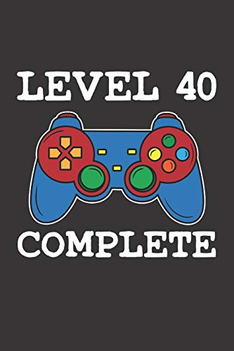 Level 40 Complete: 40th Birthday Notebook (Funny Video Gamers Bday Gifts for Men)