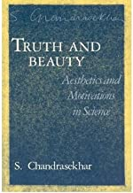 [Truth and Beauty: Aesthetics and Motivations in Science] [Author: Chandrasekhar, S.] [October, 1990]