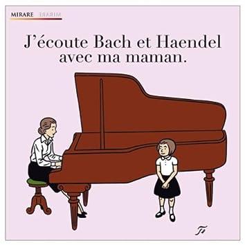 J'écoute Bach et Haendel avec ma maman