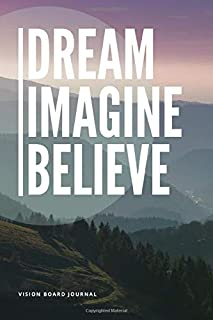 Dream. Imagine. Believe : Vision Board Journal: Journal your way to success by visualizing your dreams, a unique notebook with blank and lined pages to draw, sketch, write or add pictures