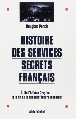 Histoire des services secrets français - tome 1: De l'affaire Dreyfus à la fin de la Seconde Guerre mondiale