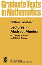 Lectures in Abstract Algebra, Part 3: Theory of Fields and Galois Theory (Graduate Texts in Mathematics 32)