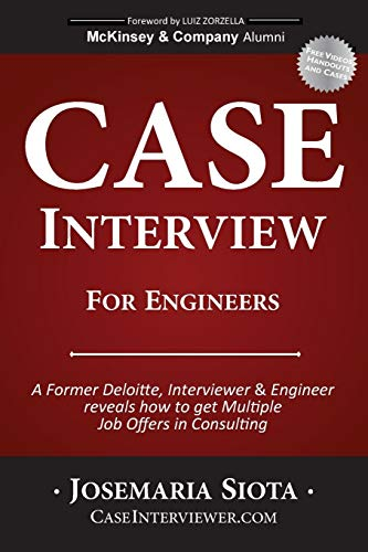 Case Interview for Engineers: A Former Deloitte, Interviewer & Engineer  reveals how to get Multiple Job Offers in Consulting
