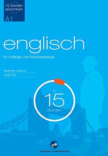 Sprachkurs Englisch in 15 Stunden - für Anfänger: Der schnelle Englischkurs für Anfänger (15-Stunden Sprachkurs)