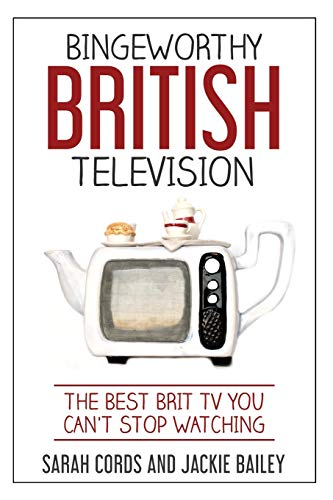 Bingeworthy British Television: The Best Brit TV You Can't Stop Watching