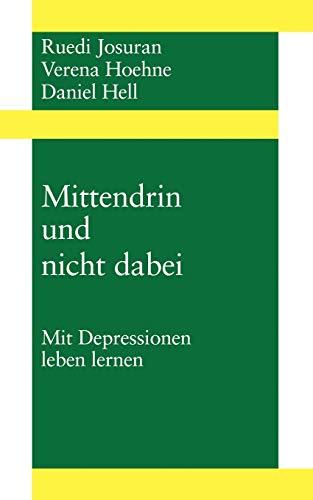 Mittendrin und nicht dabei: Mit Depressionen leben Lernen