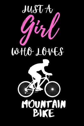 Just a Girl Who Loves Mountain bike: Gift Idea For Mountain bike Lovers | Notebook Journal Notebook to Write In for Notes | Perfect gifts for ... | Funny Cute Gifts(6x9 Inches,110Pages). Paperback