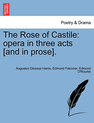 Harris, A: Rose of Castile: opera in three acts [and in pros: Opera in Three Acts [and in Prose].