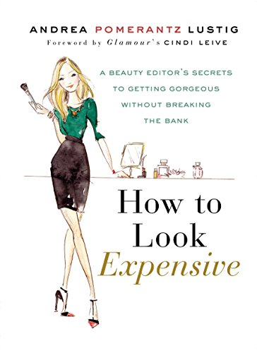 Price comparison product image How to Look Expensive: A Beauty Editor's Secrets to Getting Gorgeous without Breaking the Bank