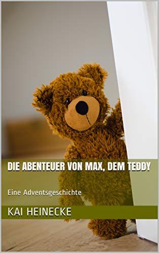 Die Abenteuer von Max, dem Teddy: Eine Adventsgeschichte