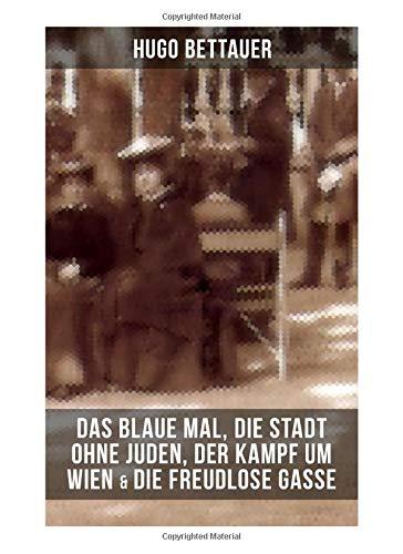 Hugo Bettauers: Das blaue Mal, Die Stadt ohne Juden, Der Kampf um Wien & Die freudlose Gasse: Romane mit sozialem Engagement