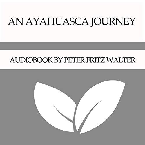 An Ayahuasca Journey Audiobook By Peter Fritz Walter cover art