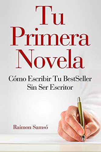 Tu Primera Novela: Como escribir tu Best Seller sin ser escritor