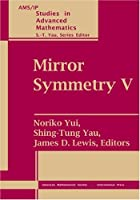 Mirror Symmetry V: Proceedings of the Birs Workshop on Calabi-yau Varieties and Mirror Symmetry, December 6-11, 2003 (Ams/Ip Studies in Advanced Mathematics)