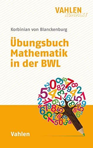 Übungsbuch Mathematik in der BWL (Vahlen kompakt)
