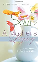 A Mothers Legacy: Your Life Story in your own words book
