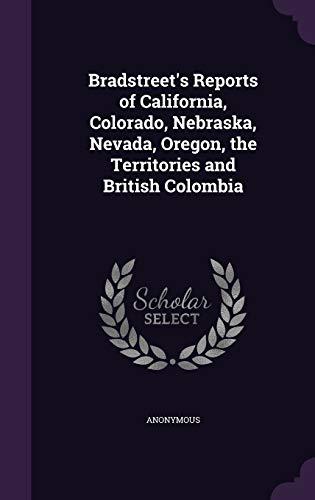Bradstreet\'s Reports of California, Colorado, Nebraska, Nevada, Oregon, the Territories and British Colombia