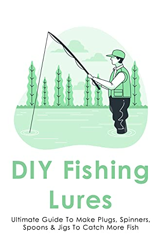 DIY Fishing Lures: Ultimate Guide To Make Plugs, Spinners, Spoons & Jigs To Catch More Fish: What Wire Do You Use To Make Lures by [Irmgard Carlsson]