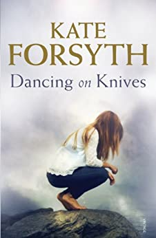 Dancing on Knives by [Kate Forsyth]