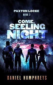 Come, Seeling Night (Paxton Locke Book 3) by [Daniel Humphreys]