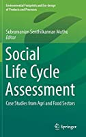 Social Life Cycle Assessment: Case Studies from Agri and Food Sectors (Environmental Footprints and Eco-design of Products and Processes)
