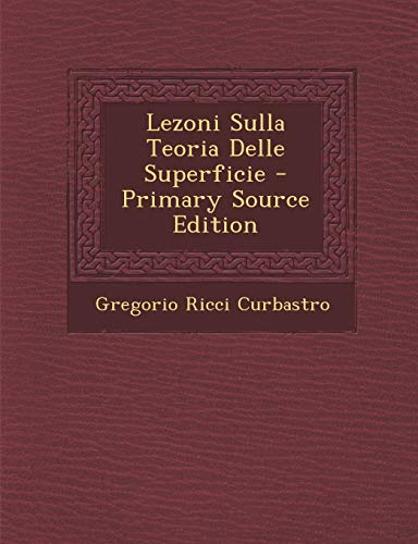 Lezoni Sulla Teoria Delle Superficie - Primary Source Edition