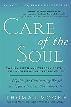 Care of the Soul Twenty-fifth Anniversary Edition: A Guide for Cultivating Depth and Sacredness in Everyday Life by [Thomas Moore]