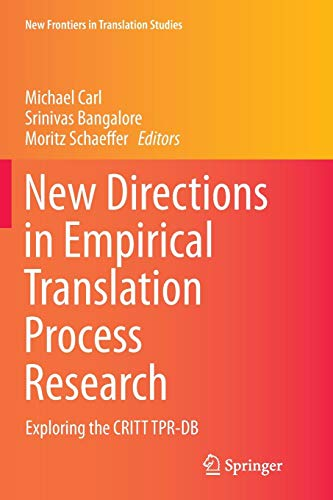 New Directions in Empirical Translation Process Research: Exploring the CRITT TPR-DB (New Frontiers in Translation Studies)