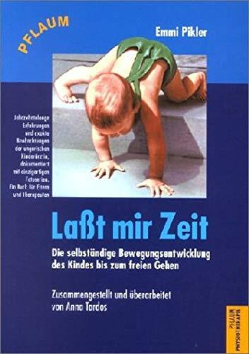 Lasst mir Zeit: Die freie Bewegungsentwicklung des Kindes bis zum freien Gehen (Pflaum Physiotherapie)