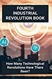 Fourth Industrial Revolution Book: How Many Technological Revolutions Have There Been?: The Fourth Industrial Revolution