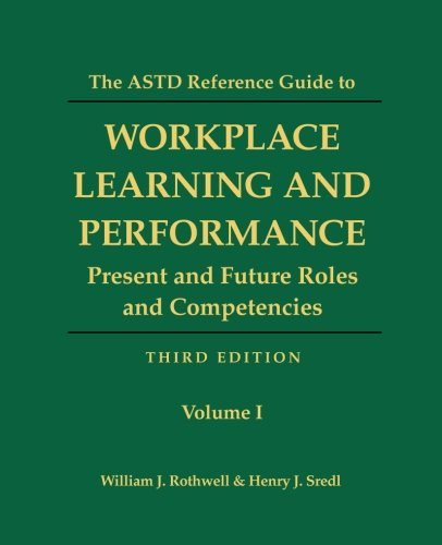 The ASTD Reference Guide to Workplace Learning and Performance: Volume 1: Present and Future Roles and Competencies