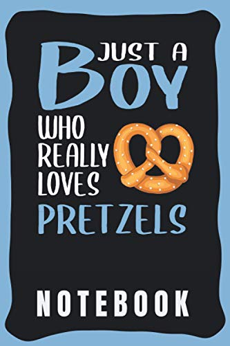 Notebook: Cute Pretzel Notebook for Notebooking - Funny Pretzel Quote: Just A Boy Who Really Loves Pretzels - Small Notebook Wide Ruled - Pretzel gift for Boys and Men.