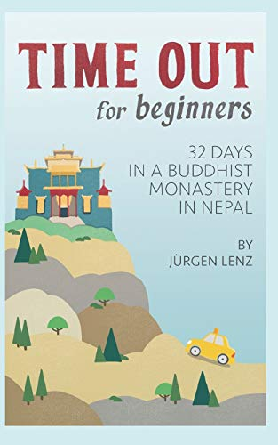 Time out for Beginners: 32 Days in a Buddhist Monastery in Nepal