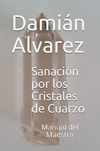 Sanación por los Cristales de Cuarzo: Manual del Maestro