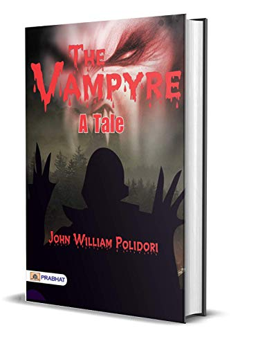 The Vampyre a Tale : John William Polidori's Best Classic Horror Thrillers (The Best Classic Horror Novels of All Time) (English Edition)