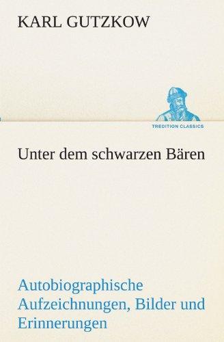 Unter dem schwarzen Bären: Autobiographische Aufzeichnungen, Bilder und Erinnerungen (TREDITION CLASSICS)