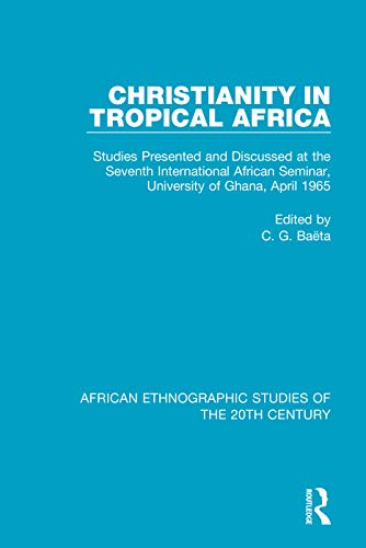 Christianity in Tropical Africa: Studies Presented and Discussed at the Seventh International African Seminar, University of Ghana, April 1965 ... Studies of the 20th Century, Band 4)