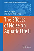 The Effects of Noise on Aquatic Life II (Advances in Experimental Medicine and Biology (875))