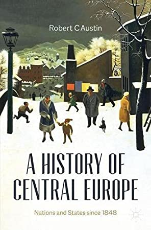 A History of Central Europe: Nations and States Since 1848