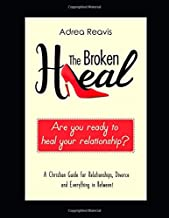 The Broken Heal: A Christian Guide for Relationships, Divorce, and Everything in Between!