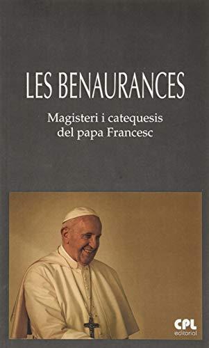 Les Benaurances: Magisteri i catequesis del papa Francesc. Presentació i traducció de Bernabé Dalmau: 32 (LLIBRES VARIS)