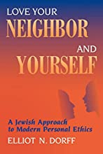 Love Your Neighbor and Yourself: A Jewish Approach to Modern Personal Ethics