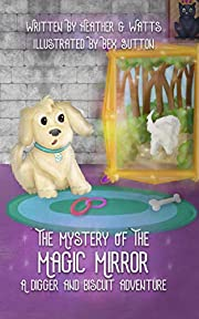 The Mystery of the Magic Mirror: A Digger and Biscuit Adventure (The Digger and Biscuit Adventure Series Book 1)