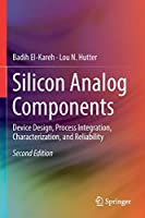 Silicon Analog Components: Device Design, Process Integration, Characterization, and Reliability