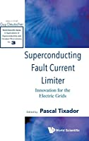 Superconducting Fault Current Limiter: Innovation for the Electric Grids (World Scientific Series in Applications of Superconductivity and Related Phenomena)