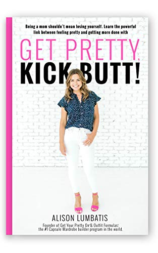 Get Pretty, Kick Butt!: The moms' guide to looking your best and getting more done.
