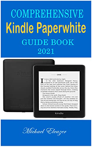 COMPREHENSIVE KINDLE PAPERWHITE GUIDEBOOK 2021: An Aid to Optimum Utilization of Your Electronic Reading Device with Tips and Tricks on the New Features of the Kindles (English Edition)