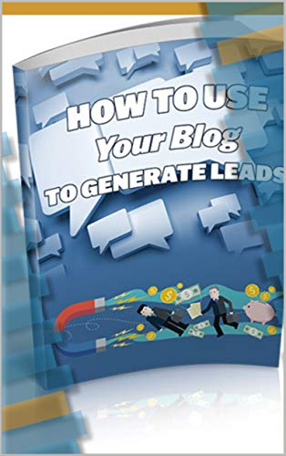 COMO USAR TU BLOG PARA GENERAR CLIENTES POTENCIALES: How to Use Your Blog to Generate Leads (Spanish Edition)