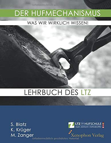 Der Hufmechanismus - was wir wirklich wissen!: Eine historische und fachliche Auseinandersetzung mit der Biomechanik des Hufes